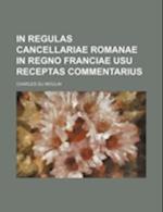 In Regulas Cancellariae Romanae in Regno Franciae Usu Receptas Commentarius af Charles Du Moulin