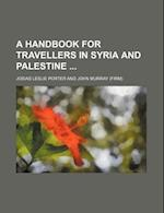 A Handbook for Travellers in Syria and Palestine af Josias Leslie Porter