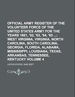 Official Army Register of the Volunteer Force of the United States Army for the Years 1861, '62, '63, '64, '65 Volume 4