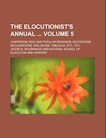 The Elocutionist's Annual Volume 5; Comprising New and Popular Readings, Recitations, Declamations, Dialogues, Tableaux, Etc., Etc af Jacob W. Shoemaker