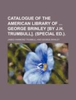 Catalogue of the American Library of George Brinley [By J.H. Trumbull]. (Special Ed.). af James Hammond Trumbull