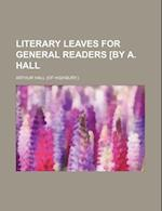 Literary Leaves for General Readers [By A. Hall af Arthur Hall
