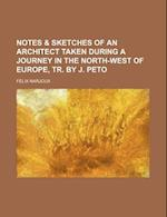 Notes & Sketches of an Architect Taken During a Journey in the North-West of Europe, Tr. by J. Peto af Felix Narjoux