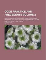 Code Practice and Precedents; Embracing All Actions and Special Proceedings Under the Civil Code of Ohio and Applicable to the Practice in All Code St af Alfred Yaple