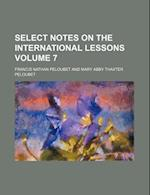 Select Notes on the International Lessons Volume 7