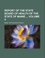 Report of the State Board of Health of the State of Maine Volume 4 af Maine State Board Of Health
