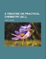 A Treatise on Practical Chemistry [&C.]. af Frank Clowes