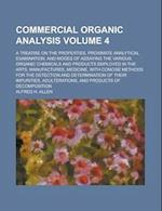 Commercial Organic Analysis; A Treatise on the Properties, Proximate Analytical Examination, and Modes of Assaying the Various Organic Chemicals and P af Alfred H. Allen