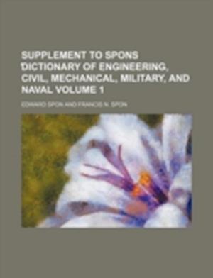 Bog, paperback Supplement to Spons Dictionary of Engineering, Civil, Mechanical, Military, and Naval Volume 1 af Edward Spon