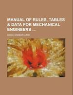 Manual of Rules, Tables & Data for Mechanical Engineers af Daniel Kinnear Clark