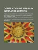 Compilation of War Risk Insurance Letters; Treasury Decisions and War Department Circulars, Relating to War Risk Insurance from December 21, 1917, to