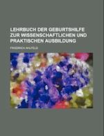 Lehrbuch Der Geburtshilfe Zur Wissenschaftlichen Und Praktischen Ausbildung af Friedrich Ahlfeld