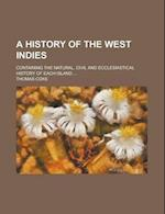A History of the West Indies; Containing the Natural, Civil and Ecclesiastical History of Each Island ... af Thomas Coke