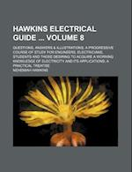 Hawkins Electrical Guide Volume 8; Questions, Answers & Illustrations; A Progressive Course of Study for Engineers, Electricians, Students and Those D af Nehemiah Hawkins