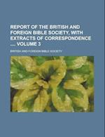 Report of the British and Foreign Bible Society, with Extracts of Correspondence Volume 3 af British And Foreign Bible Society