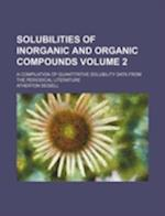 Solubilities of Inorganic and Organic Compounds Volume 2; A Compilation of Quantitative Solubility Data from the Periodical Literature af Atherton Seidell