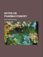 Notes on Pharmacognosy af Otto Augustus Wall