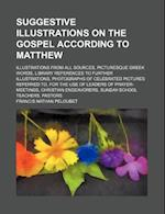 Suggestive Illustrations on the Gospel According to Matthew; Illustrations from All Sources, Picturesque Greek Words, Library References to Further Il