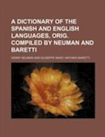 A Dictionary of the Spanish and English Languages, Orig. Compiled by Neuman and Baretti af Henry Neuman