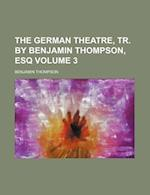The German Theatre, Tr. by Benjamin Thompson, Esq Volume 3 af Benjamin Thompson