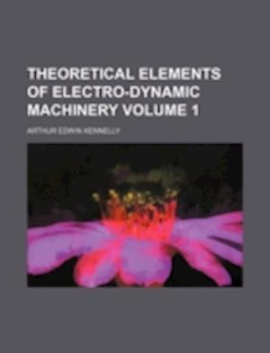 Bog, paperback Theoretical Elements of Electro-Dynamic Machinery Volume 1 af Arthur Edwin Kennelly