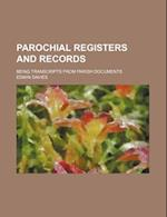 Parochial Registers and Records; Being Transcripts from Parish Documents af Edwin Davies