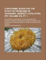 A   Biochemic Basis for the Study of Problems of Taxonomy, Heredity, Evolution, Etc; With Especial Reference to the Starches and Tissues of Parent-Sto af Edward Tyson Reichert