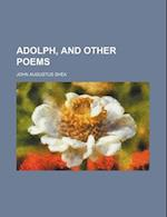 Adolph, and Other Poems af John Augustus Shea