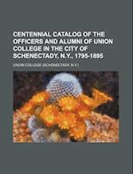 Centennial Catalog of the Officers and Alumni of Union College in the City of Schenectady, N.Y., 1795-1895 af Union College
