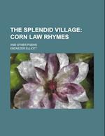 The Splendid Village; Corn Law Rhymes. and Other Poems af Ebenezer Elliott