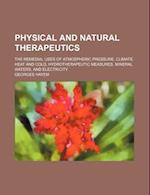 Physical and Natural Therapeutics; The Remedial Uses of Atmospheric Pressure, Climate, Heat and Cold, Hydrotherapeutic Measures, Mineral Waters, and E af Georges Hayem