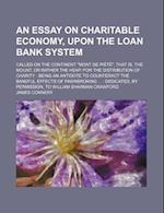 An  Essay on Charitable Economy, Upon the Loan Bank System; Called on the Continent