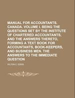 Manual for Accountants. Canada. Volume I. Being the Questions Set by the Institute of Chartered Accountants, and the Answers Thereto, Forming a Text B af Wilton C. Eddis