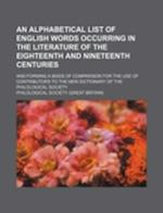 An  Alphabetical List of English Words Occurring in the Literature of the Eighteenth and Nineteenth Centuries; And Forming a Basis of Comparison for t af Philological Society
