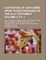 A   Synopsis of Criticisms Upon Those Passages of the Old Testament Volume 2, PT. 1; In Which Modern Commentators Have Differed from the Authorized Ve af Richard A. F. Barrett