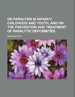 On Paralysis in Infancy, Childhood and Youth, and on the Prevention and Treatment of Paralytic Deformities