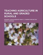 Teaching Agriculture in Rural and Graded Schools af Edward Charles Bishop