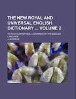 The New Royal and Universal English Dictionary Volume 2; To Which Is Prefixed, a Grammar of the English Language af J. Johnson