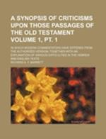 A   Synopsis of Criticisms Upon Those Passages of the Old Testament Volume 1, PT. 1; In Which Modern Commentators Have Differed from the Authorized Ve af Richard A. F. Barrett