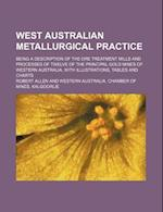 West Australian Metallurgical Practice; Being a Description of the Ore Treatment Mills and Processes of Twelve of the Principal Gold Mines of Western