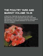 The Poultry Yard and Market Volume 19-26; A Practical Treatise on Gallinoculture, and Description of a New Process for Hatching Eggs and Raising Poult af Adolphe Corbett