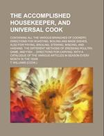 The Accomplished Housekeeper, and Universal Cook; Containing All the Various Branches of Cookery; Directions for Roasting, Boiling and Made Dishes, Al af T. Williams