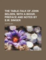The Table-Talk of John Selden, with a Biogr. Preface and Notes by S.W. Singer af John Selden