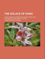 The Solace of Song; Short Poems Suggested by Scenes Visited on a Continental Tour, Chiefly in Italy af Charles Joseph Latrobe