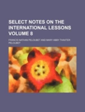 Bog, paperback Select Notes on the International Lessons Volume 8 af Francis Nathan Peloubet
