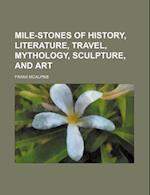 Mile-Stones of History, Literature, Travel, Mythology, Sculpture, and Art af Frank Mcalpine