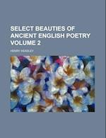 Select Beauties of Ancient English Poetry Volume 2 af Henry Headley
