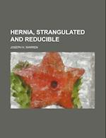 Hernia, Strangulated and Reducible af Joseph H. Warren