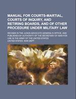 Manual for Courts-Martial, Courts of Inquiry, and Retiring Boards, and of Other Procedure Under Military Law; Revised in the Judge-Advocate General's