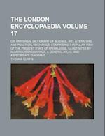 The London Encyclopaedia Volume 17; Or, Universal Dictionary of Science, Art, Literature, and Practical Mechanics, Comprising a Popular View of the Pr af Thomas Curtis